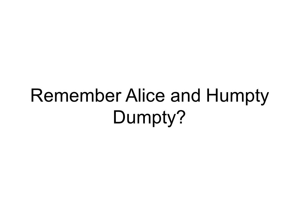Remember Alice and Humpty Dumpty