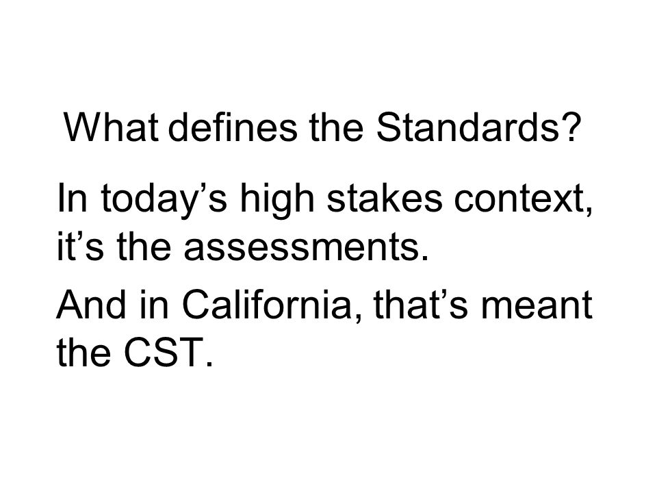 What defines the Standards. In todays high stakes context, its the assessments.