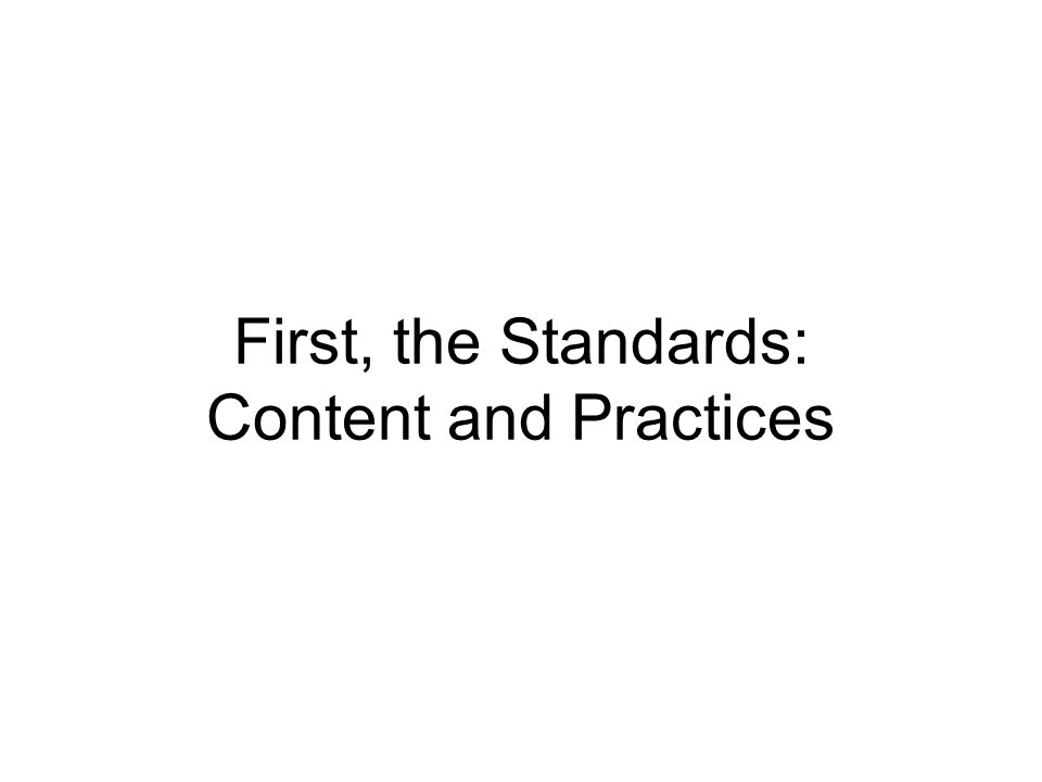 First, the Standards: Content and Practices