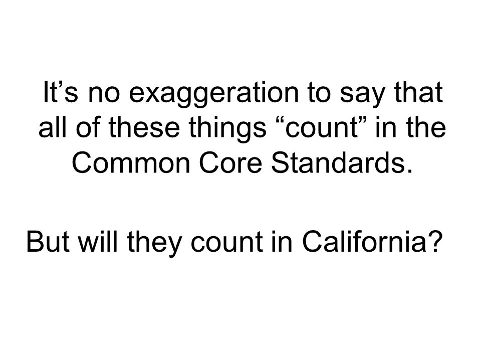 Its no exaggeration to say that all of these things count in the Common Core Standards.