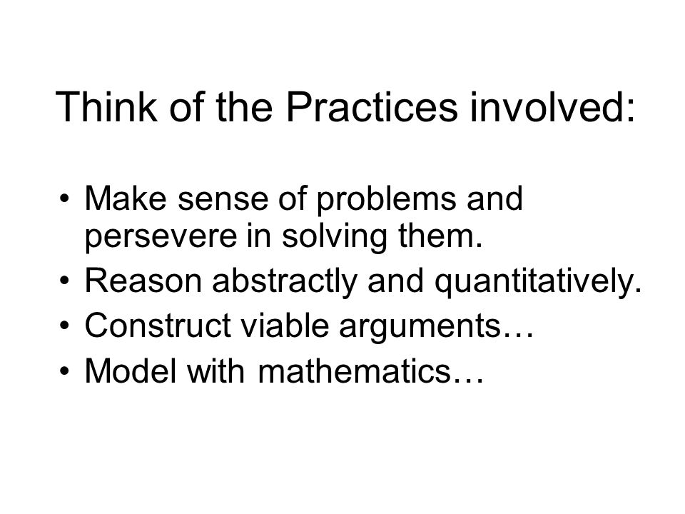 Think of the Practices involved: Make sense of problems and persevere in solving them.