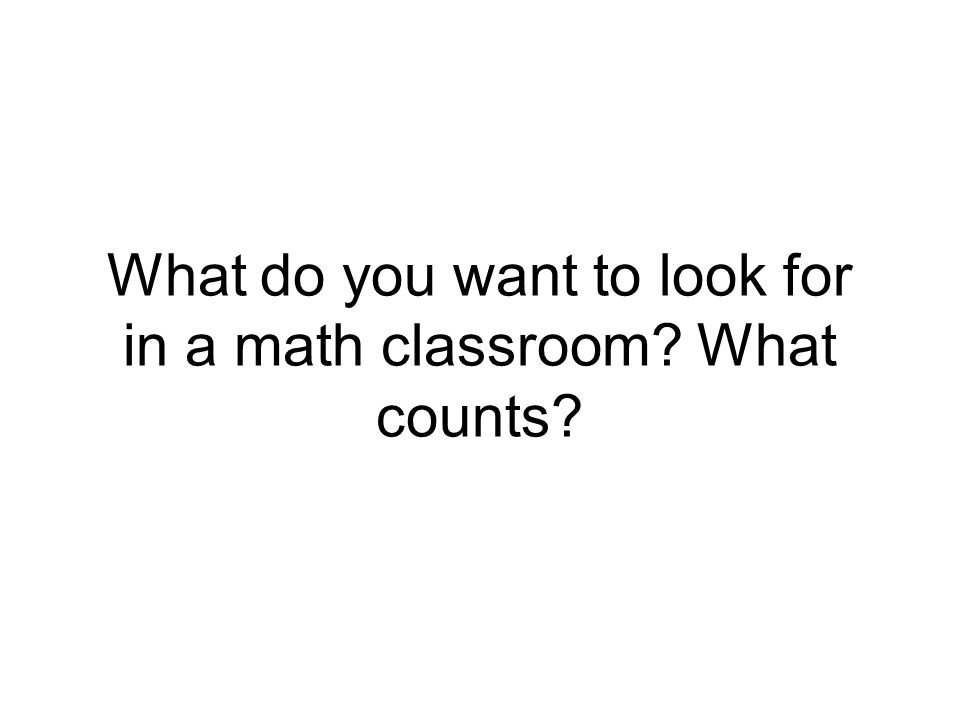 What do you want to look for in a math classroom What counts