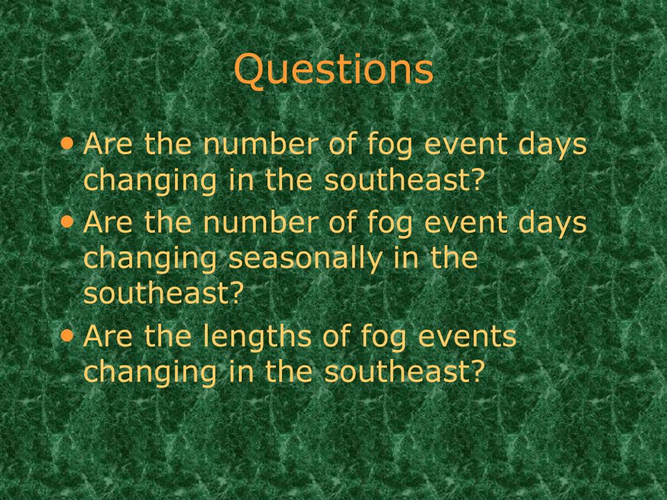 Questions Are the number of fog event days changing in the southeast.