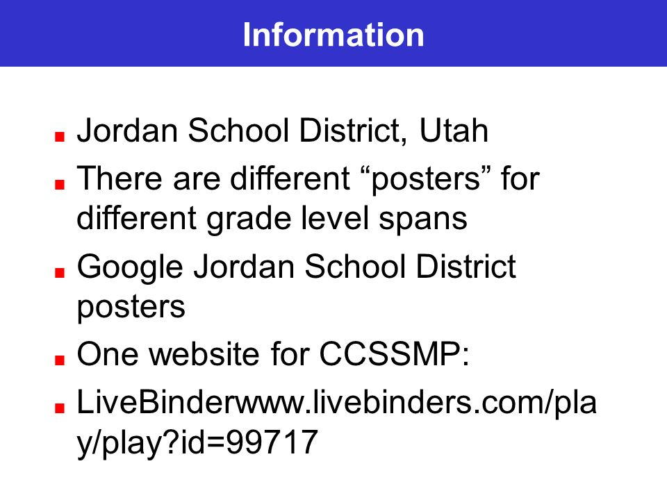 Information Jordan School District, Utah There are different posters for different grade level spans Google Jordan School District posters One website for CCSSMP: LiveBinderwww.livebinders.com/pla y/play?id=99717