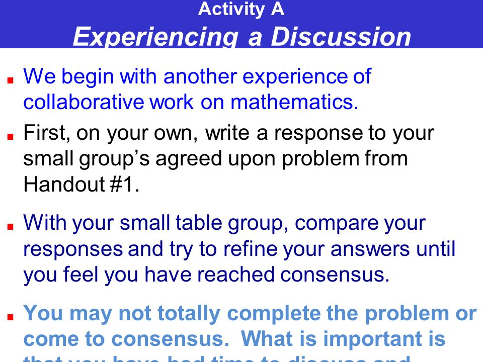 Activity A Experiencing a Discussion We begin with another experience of collaborative work on mathematics.