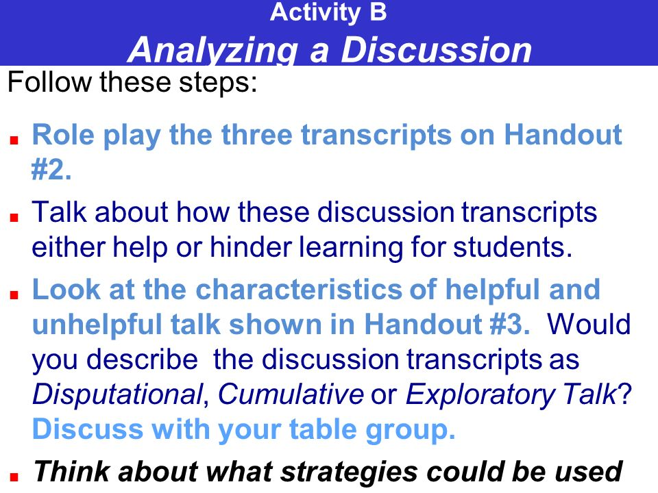 Activity B Analyzing a Discussion Follow these steps: Role play the three transcripts on Handout #2.