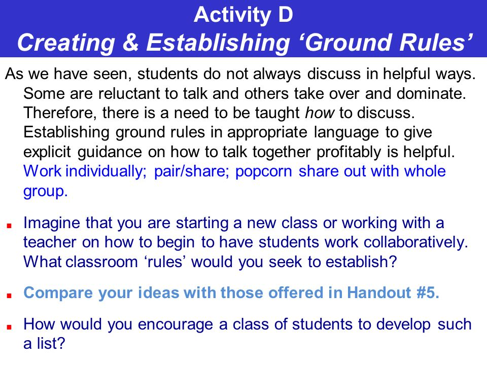 Activity D Creating & Establishing Ground Rules As we have seen, students do not always discuss in helpful ways. Some are reluctant to talk and others
