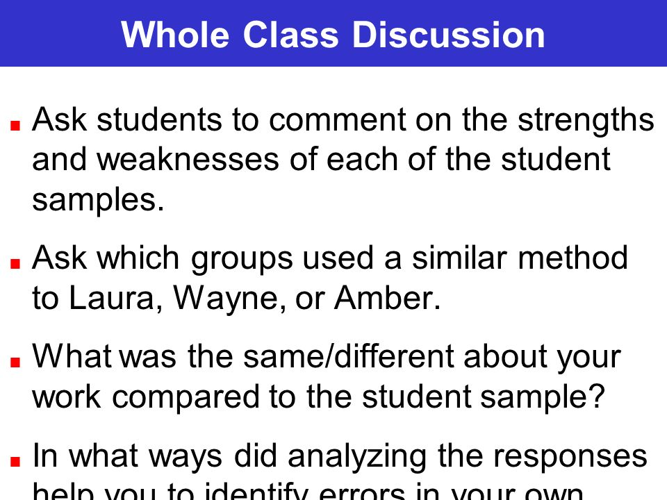Ask students to comment on the strengths and weaknesses of each of the student samples. Ask which groups used a similar method to Laura, Wayne, or Amb
