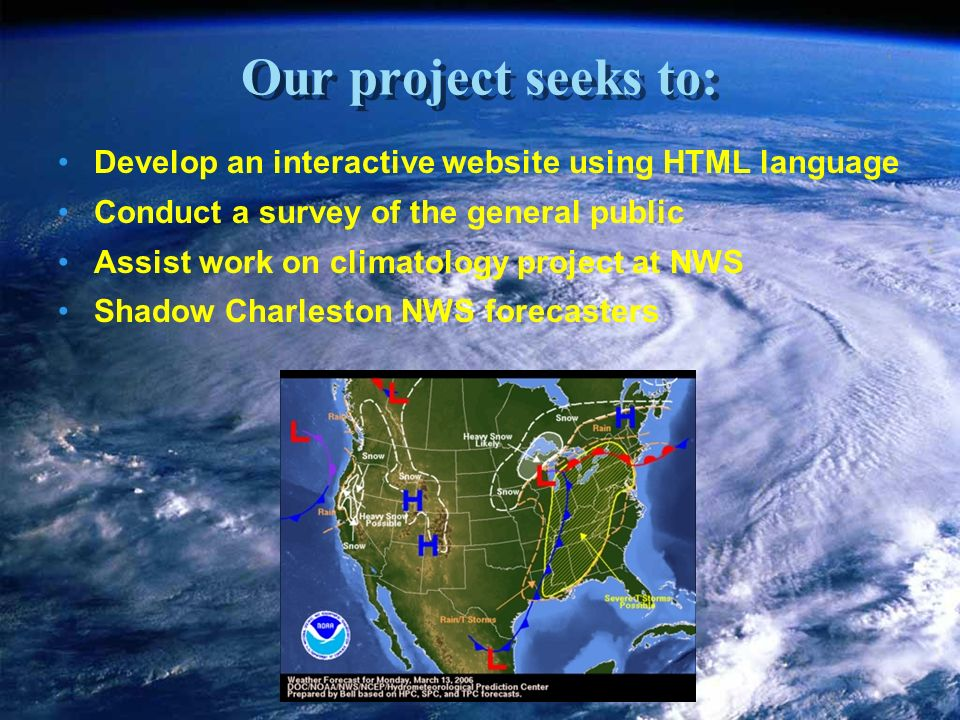 Our project seeks to: Develop an interactive website using HTML language Conduct a survey of the general public Assist work on climatology project at