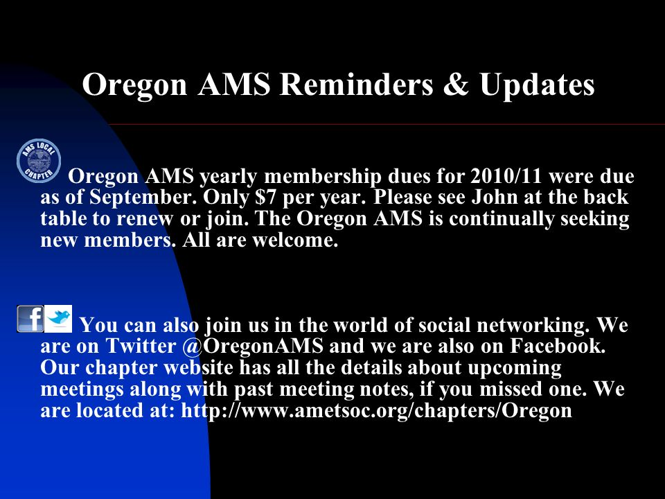 Oregon AMS Reminders & Updates Oregon AMS yearly membership dues for 2010/11 were due as of September.