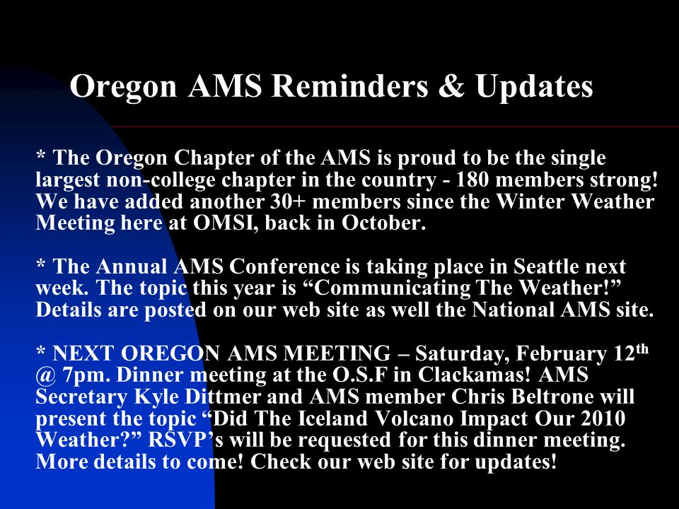 Oregon AMS Reminders & Updates * The Oregon Chapter of the AMS is proud to be the single largest non-college chapter in the country - 180 members strong.