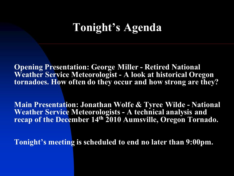 Tonights Agenda Opening Presentation: George Miller - Retired National Weather Service Meteorologist - A look at historical Oregon tornadoes.