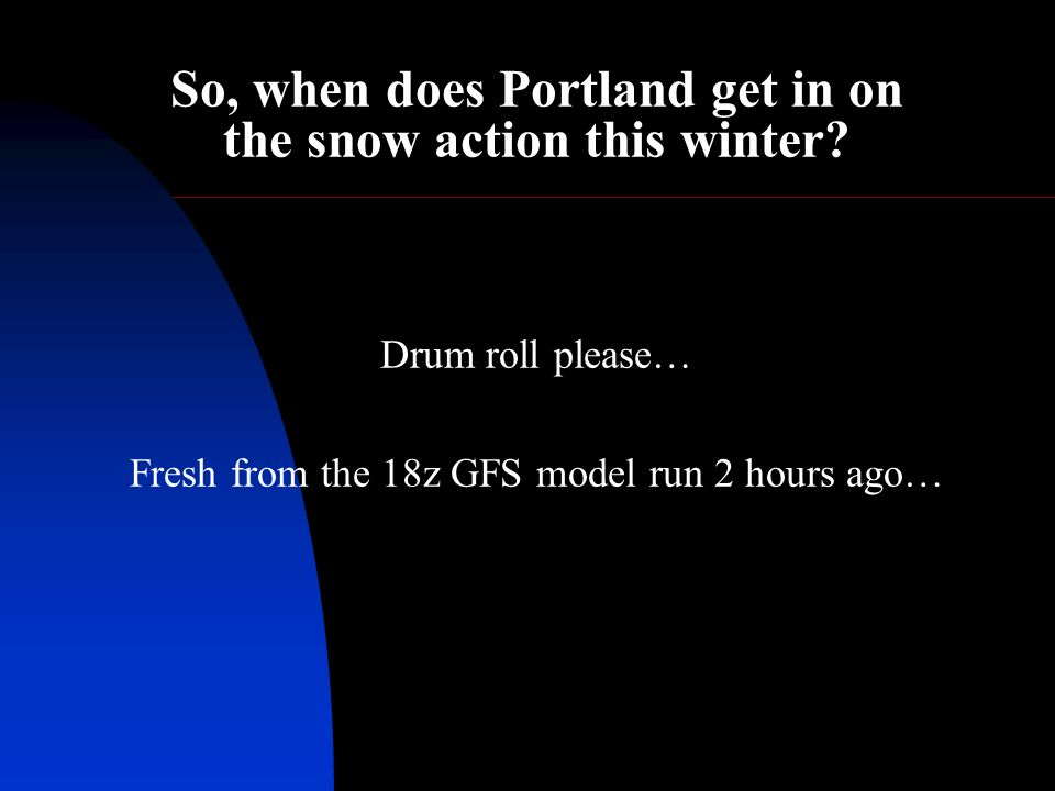 So, when does Portland get in on the snow action this winter.