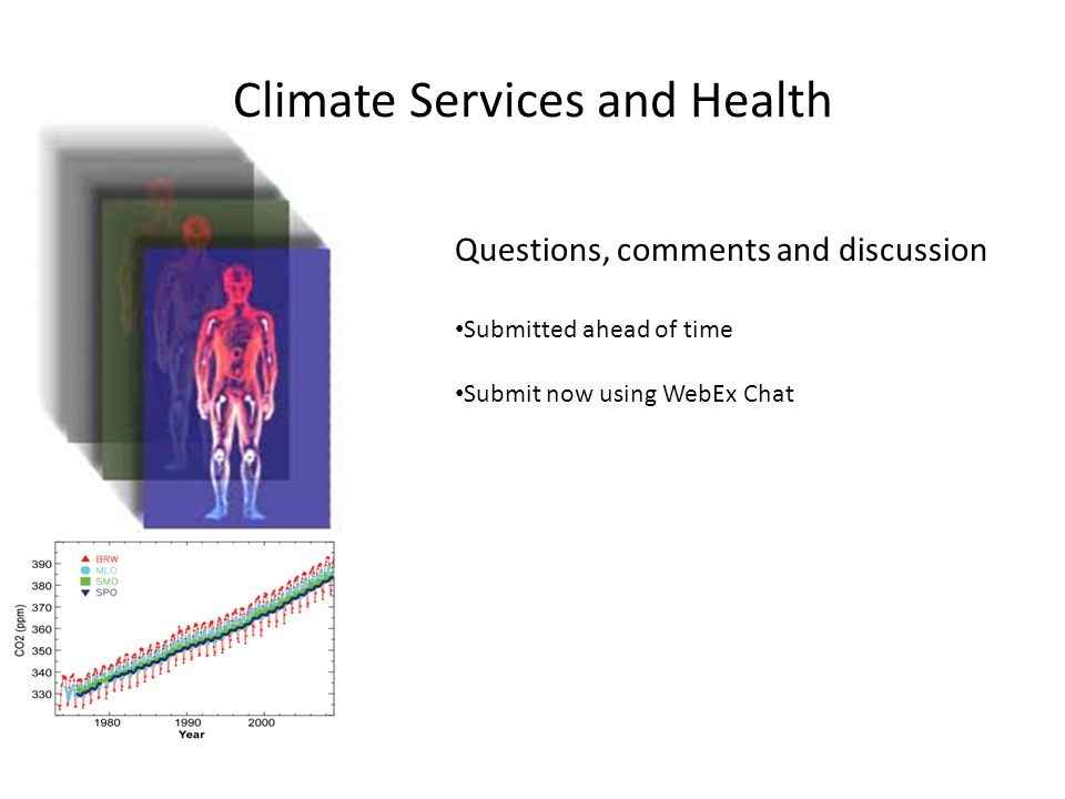Climate Services and Health Questions, comments and discussion Submitted ahead of time Submit now using WebEx Chat