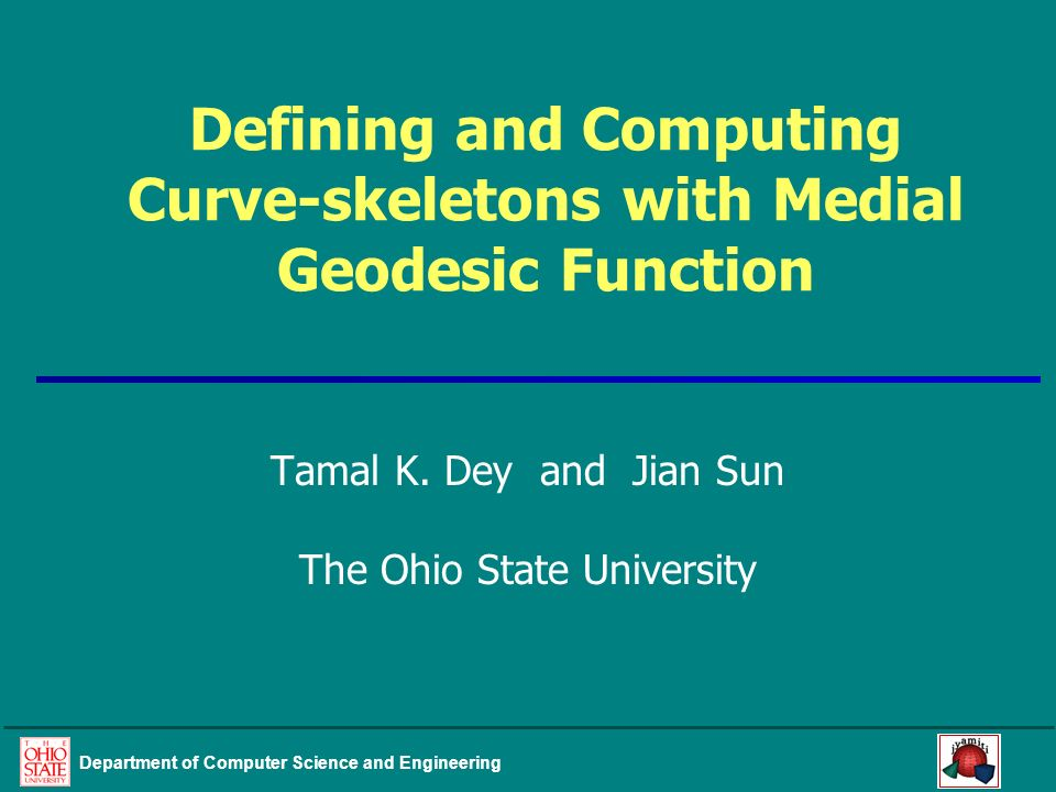 Department of Computer Science and Engineering Defining and Computing Curve-skeletons with Medial Geodesic Function Tamal K.