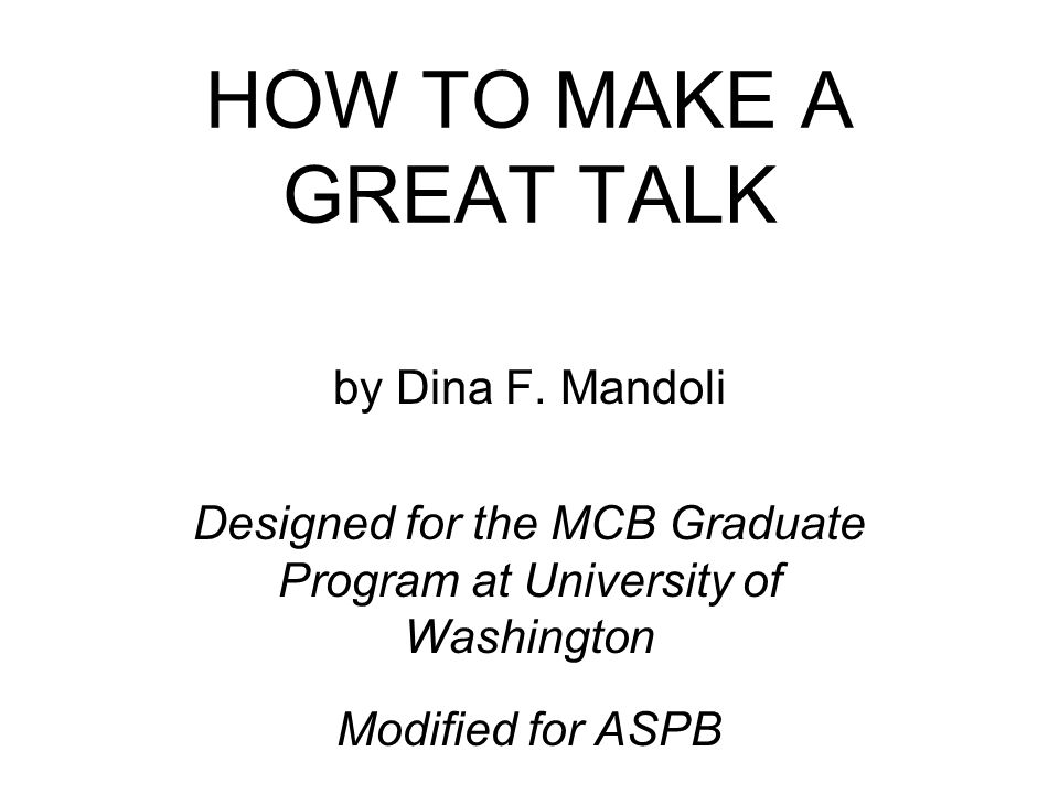 HOW TO MAKE A GREAT TALK by Dina F.
