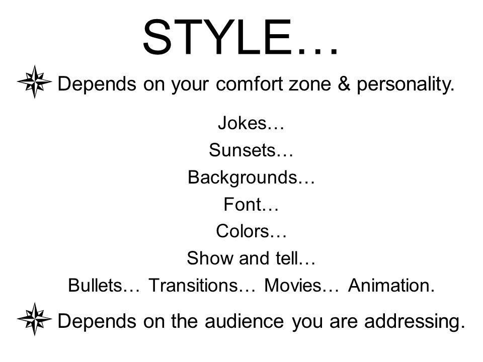 STYLE… Jokes… Sunsets… Backgrounds… Font… Colors… Show and tell… Bullets… Transitions… Movies… Animation.