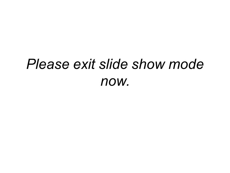 Please exit slide show mode now.