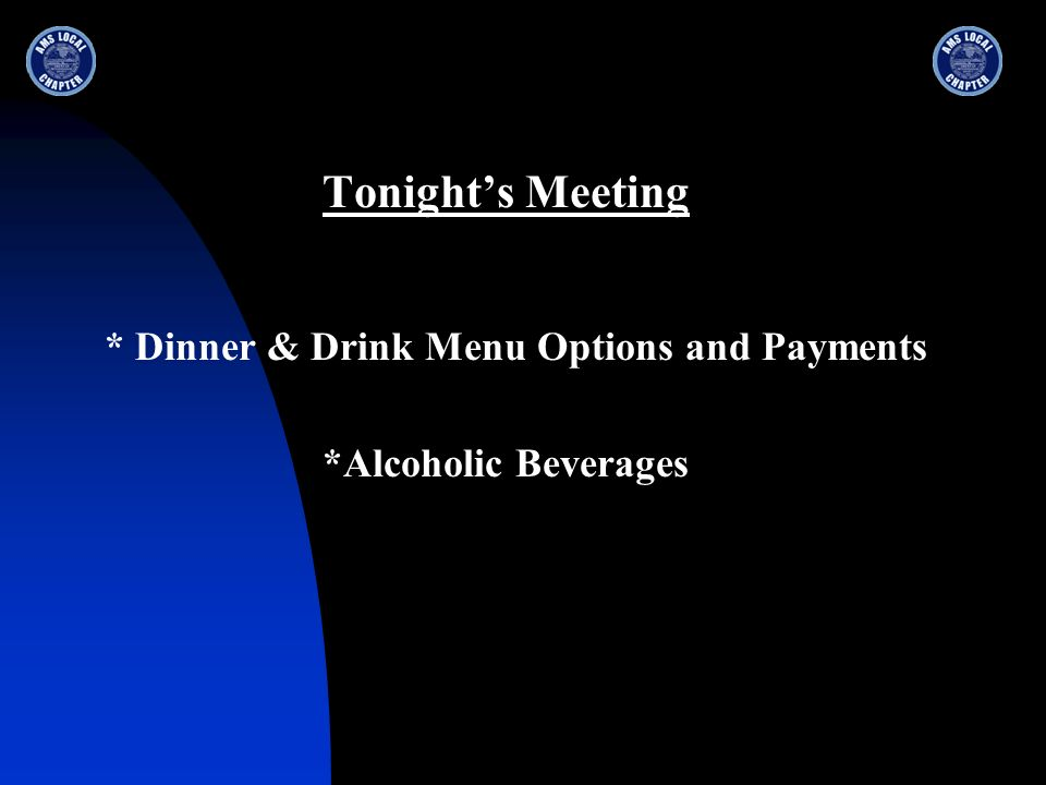 Tonights Meeting * Dinner & Drink Menu Options and Payments *Alcoholic Beverages