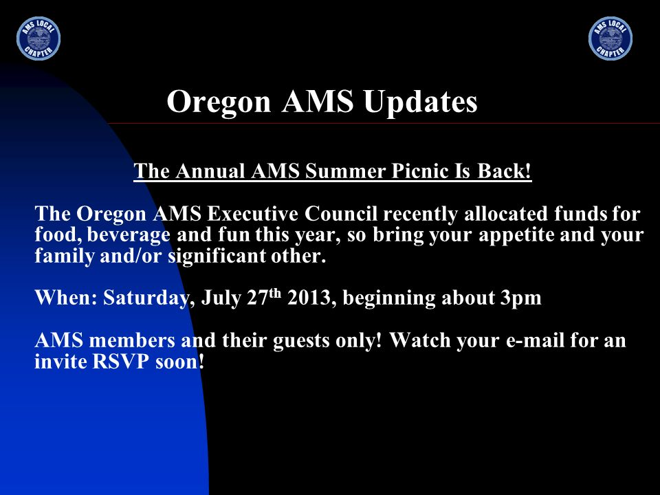 Oregon AMS Updates The Annual AMS Summer Picnic Is Back! The Oregon AMS Executive Council recently allocated funds for food, beverage and fun this yea