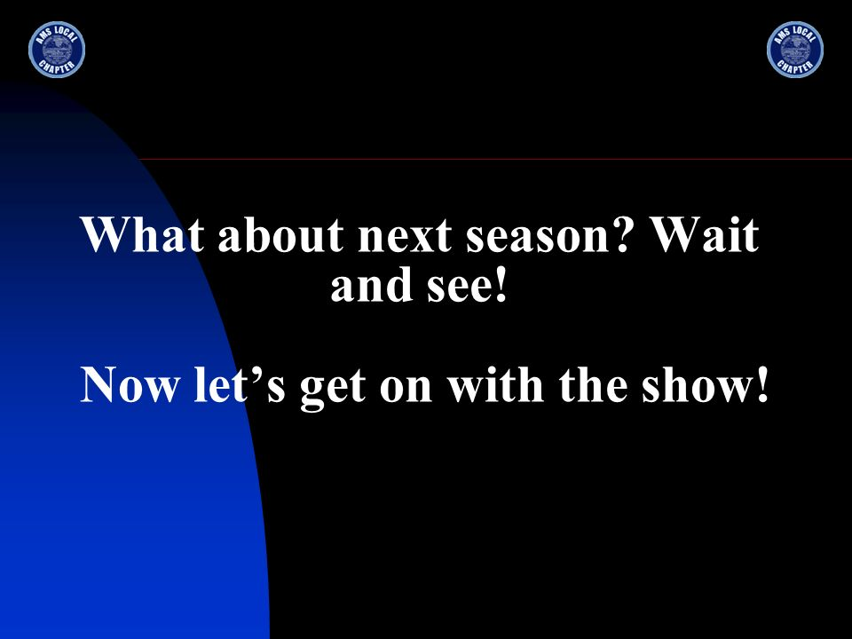 What about next season? Wait and see! Now lets get on with the show!
