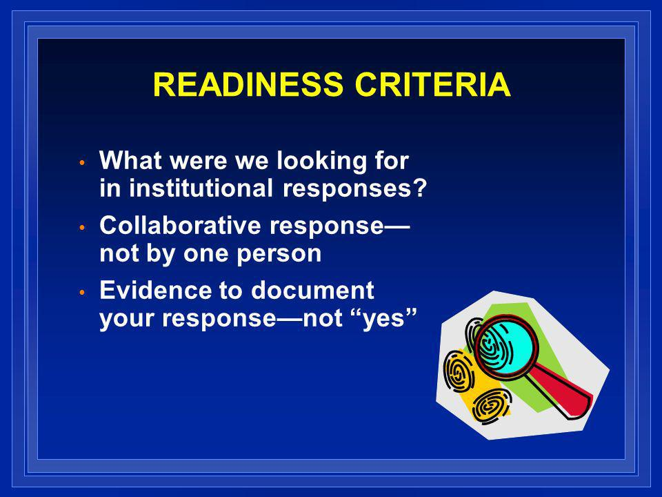 READINESS CRITERIA What were we looking for in institutional responses.