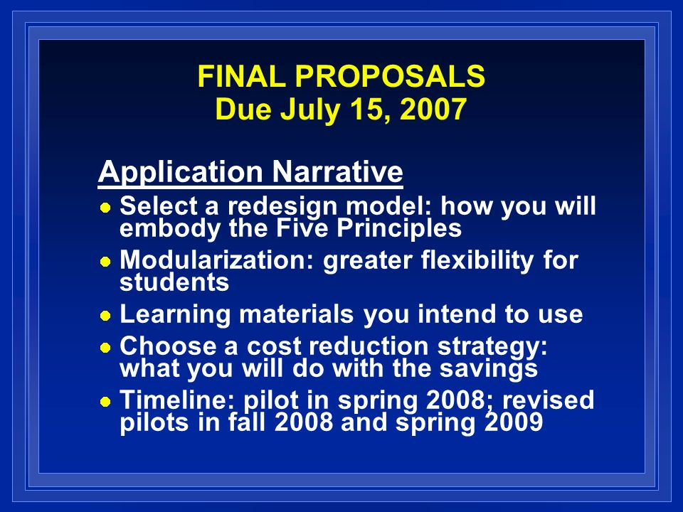 FINAL PROPOSALS Due July 15, 2007 Tools and Forms Assessment Forms Course Planning Tool (CPT) –Draft must be submitted by 7/8/07 Cost Savings Summary Form (CSS) Course Structure Form (CSF)