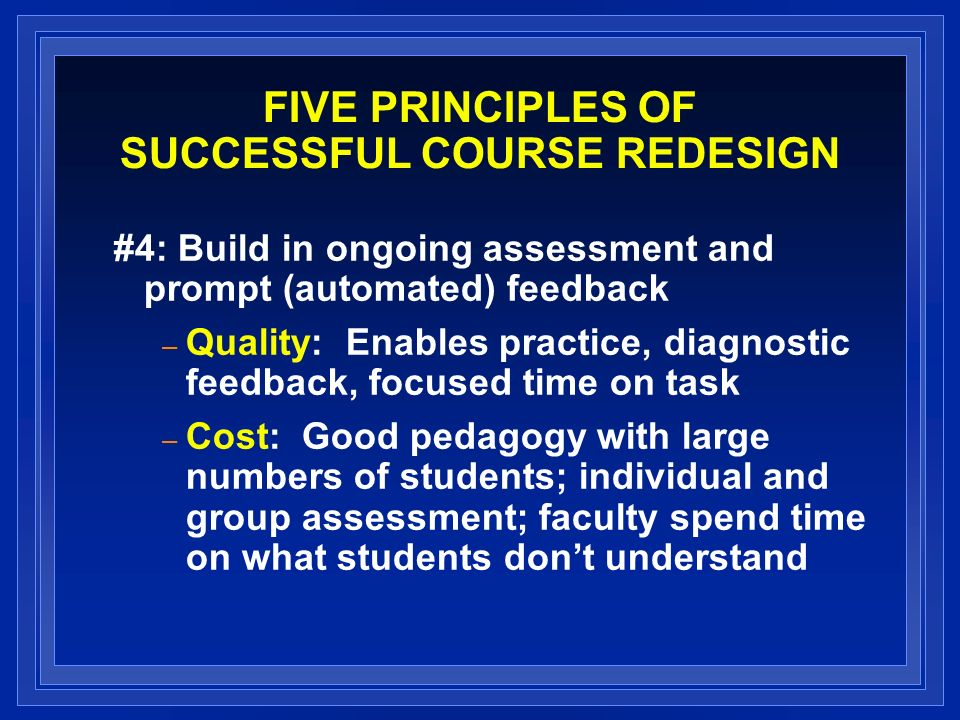 FIVE PRINCIPLES OF SUCCESSFUL COURSE REDESIGN #5: Ensure sufficient time on task and monitor student progress – Quality: Self-pacing vs.