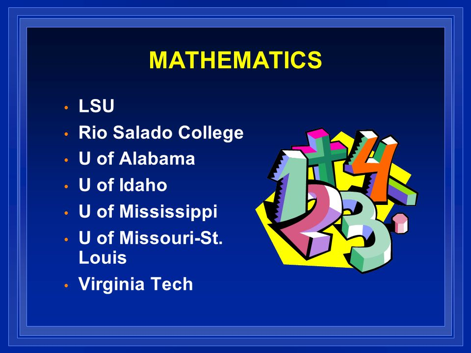 MATHEMATICS LSU Rio Salado College U of Alabama U of Idaho U of Mississippi U of Missouri-St.