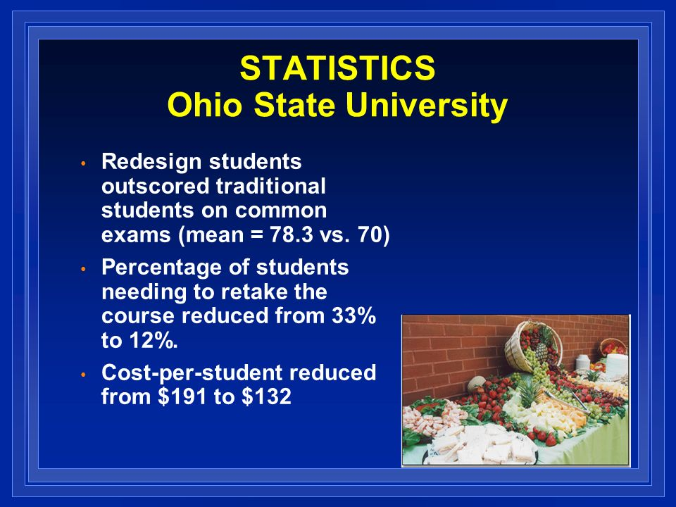 STATISTICS Ohio State University Redesign students outscored traditional students on common exams (mean = 78.3 vs.