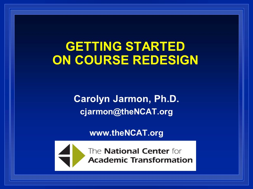 GETTING STARTED ON COURSE REDESIGN Carolyn Jarmon, Ph.D.
