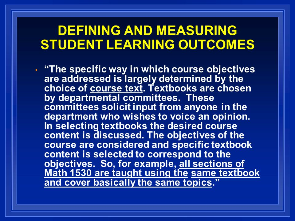 DEFINING AND MEASURING STUDENT LEARNING OUTCOMES The specific way in which course objectives are addressed is largely determined by the choice of course text.