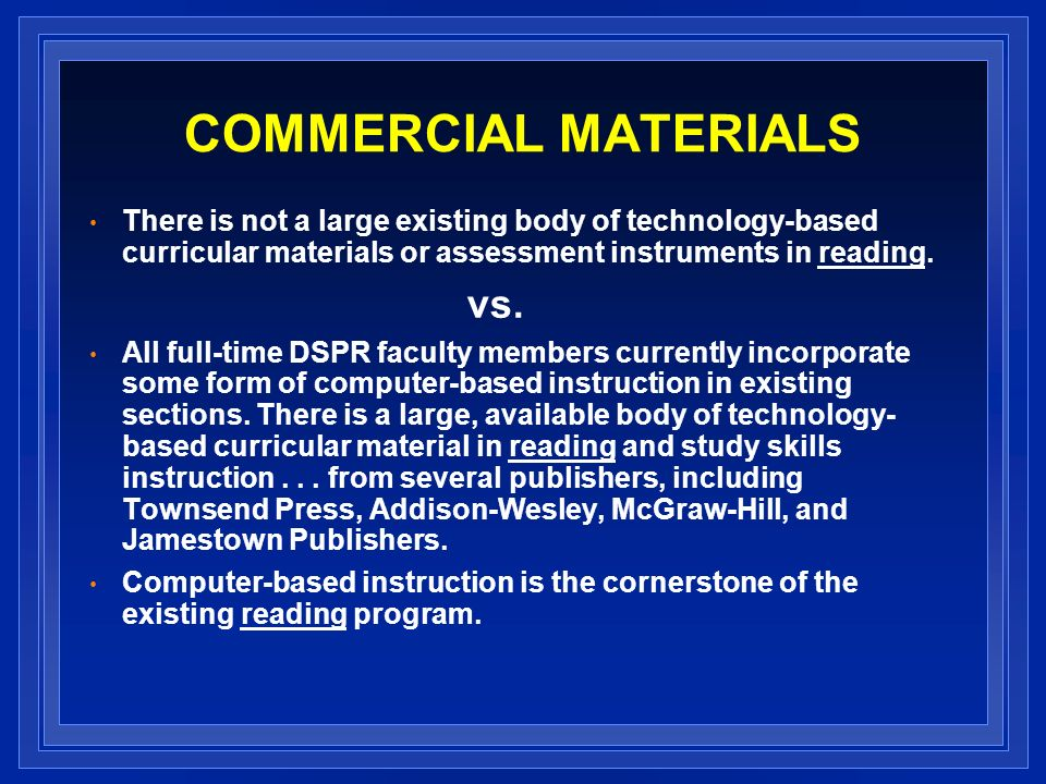 COMMERCIAL MATERIALS There is not a large existing body of technology-based curricular materials or assessment instruments in reading.