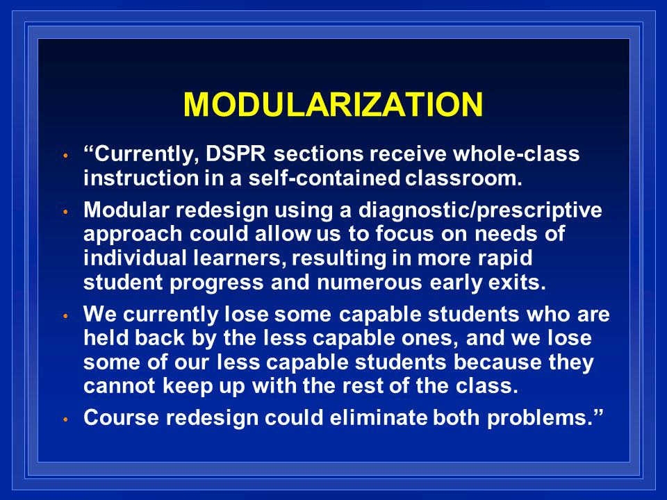 MODULARIZATION Currently, DSPR sections receive whole-class instruction in a self-contained classroom.