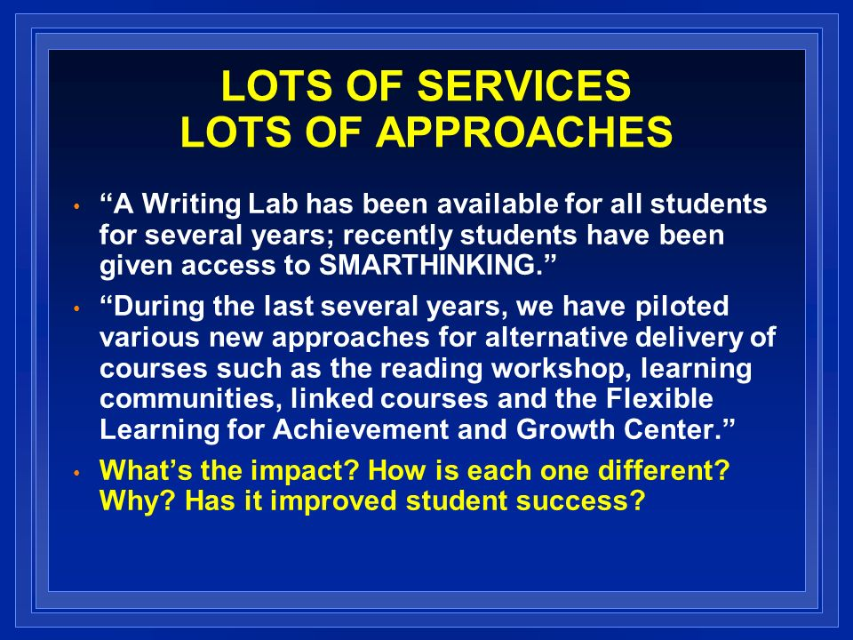 LOTS OF SERVICES LOTS OF APPROACHES A Writing Lab has been available for all students for several years; recently students have been given access to SMARTHINKING.