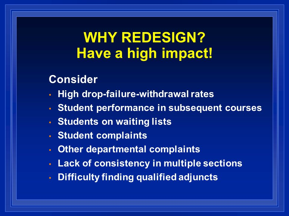 WHY REDESIGN. Have a high impact.