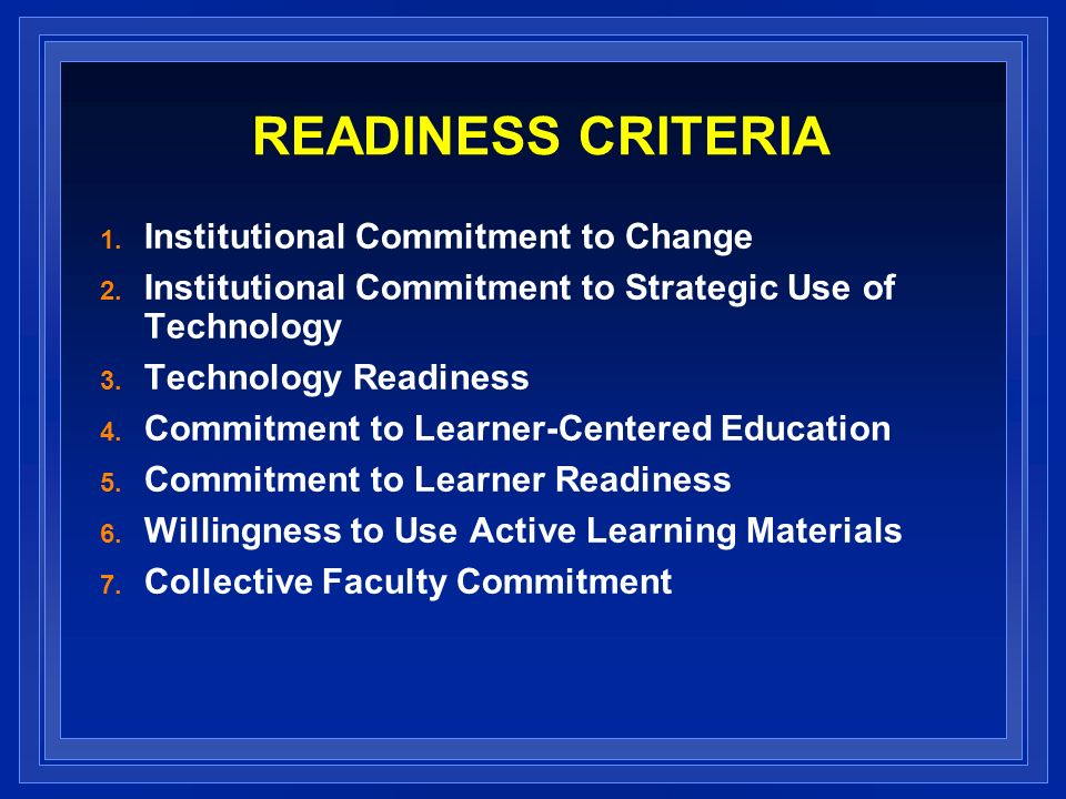 READINESS CRITERIA 1. Institutional Commitment to Change 2.