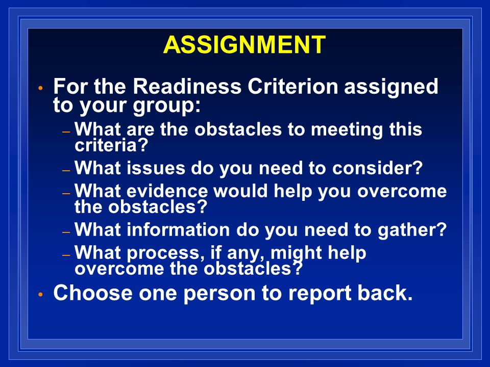 ASSIGNMENT For the Readiness Criterion assigned to your group: – What are the obstacles to meeting this criteria.