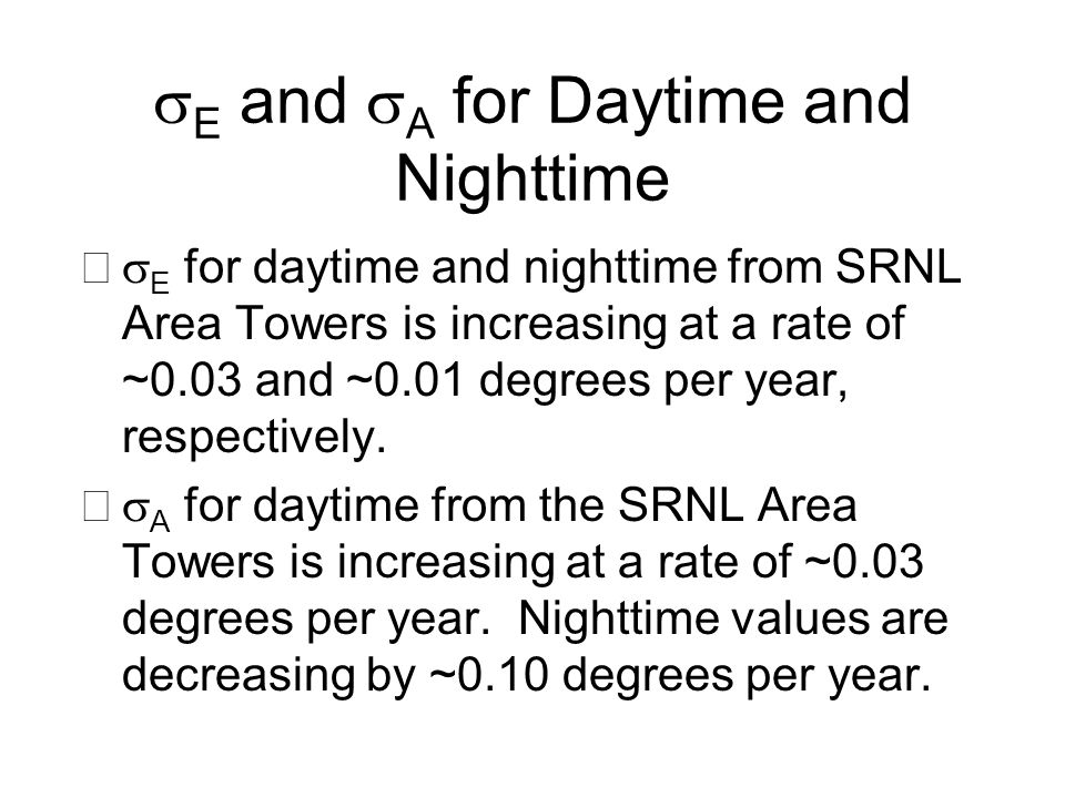 E and A for Daytime and Nighttime E for daytime and nighttime from SRNL Area Towers is increasing at a rate of ~0.03 and ~0.01 degrees per year, respe