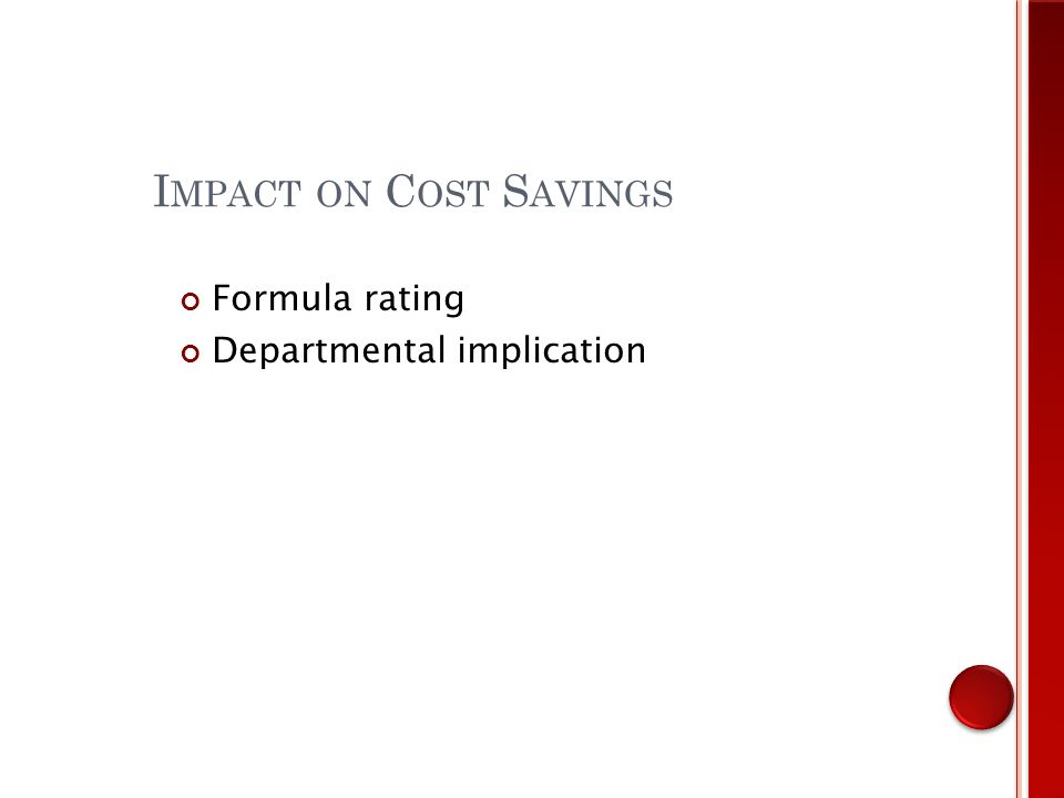 I MPACT ON C OST S AVINGS Formula rating Departmental implication