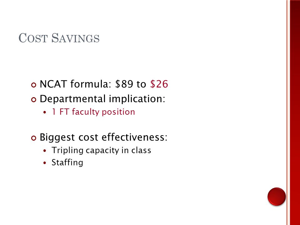 NCAT formula: $89 to $26 Departmental implication: 1 FT faculty position Biggest cost effectiveness: Tripling capacity in class Staffing C OST S AVINGS