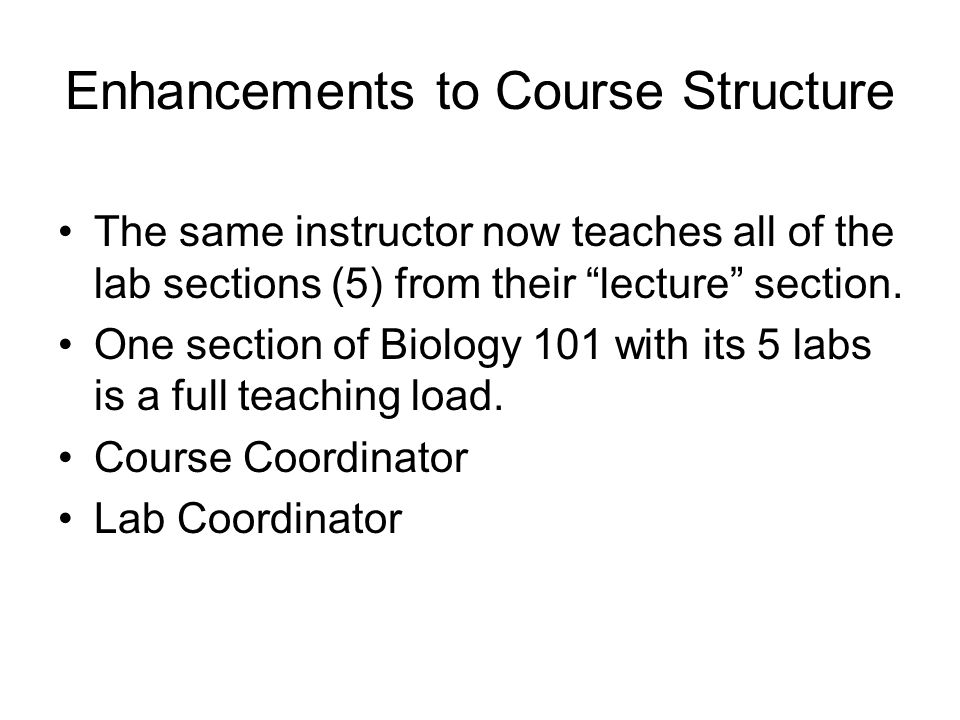 Enhancements to Course Structure The same instructor now teaches all of the lab sections (5) from their lecture section.