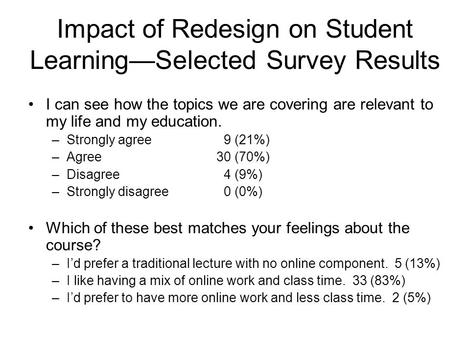 Impact of Redesign on Student LearningSelected Survey Results I can see how the topics we are covering are relevant to my life and my education.