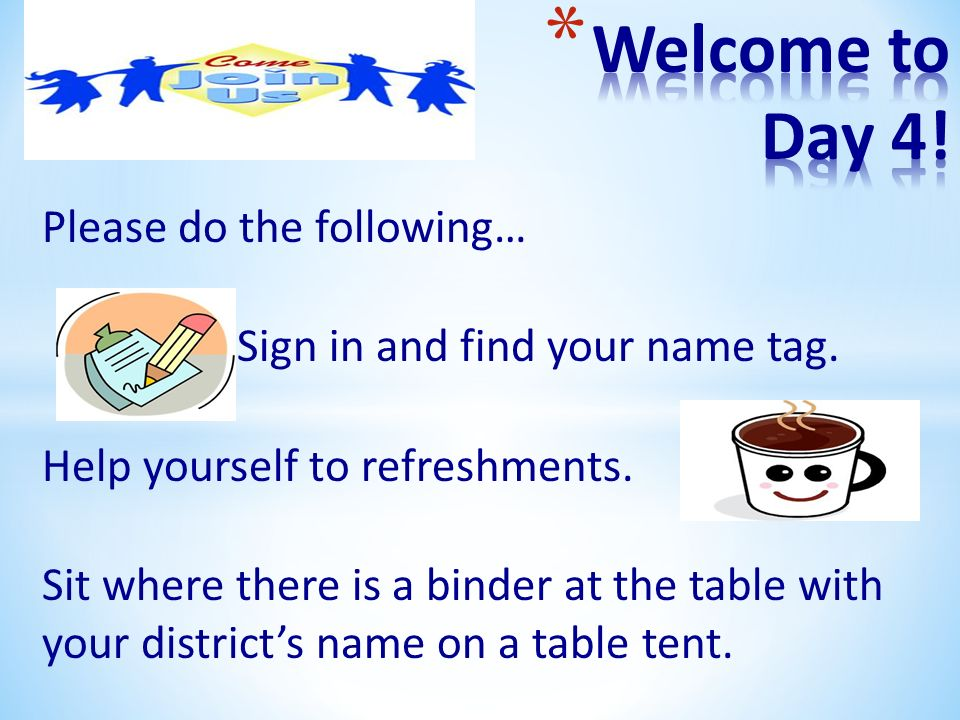 Please do the following… Sign in and find your name tag. Help yourself to refreshments. Sit where there is a binder at the table with your districts n