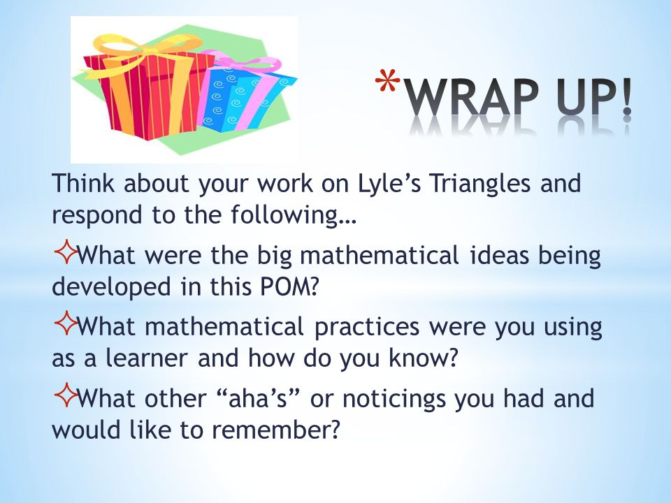 Think about your work on Lyles Triangles and respond to the following… What were the big mathematical ideas being developed in this POM? What mathemat