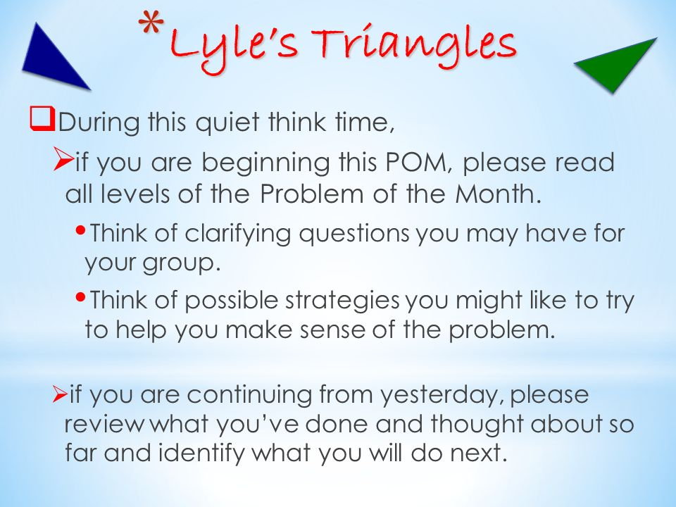 * Lyles Triangles During this quiet think time, if you are beginning this POM, please read all levels of the Problem of the Month.