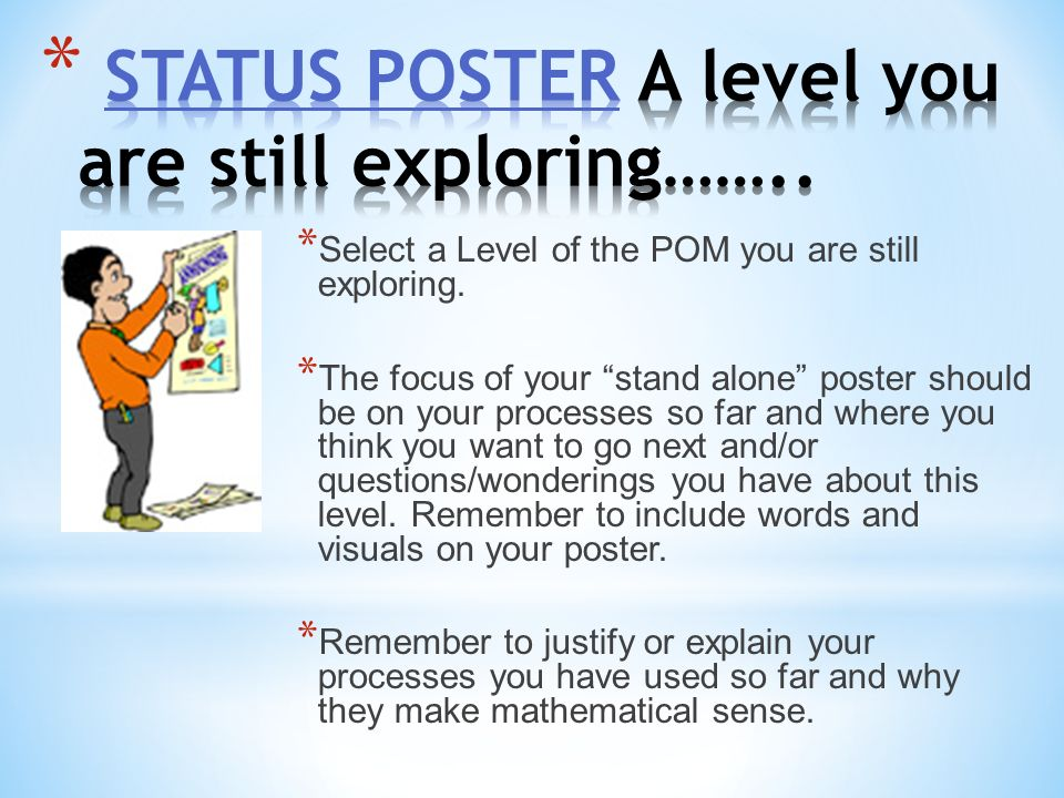 * Select a Level of the POM you are still exploring. * The focus of your stand alone poster should be on your processes so far and where you think you