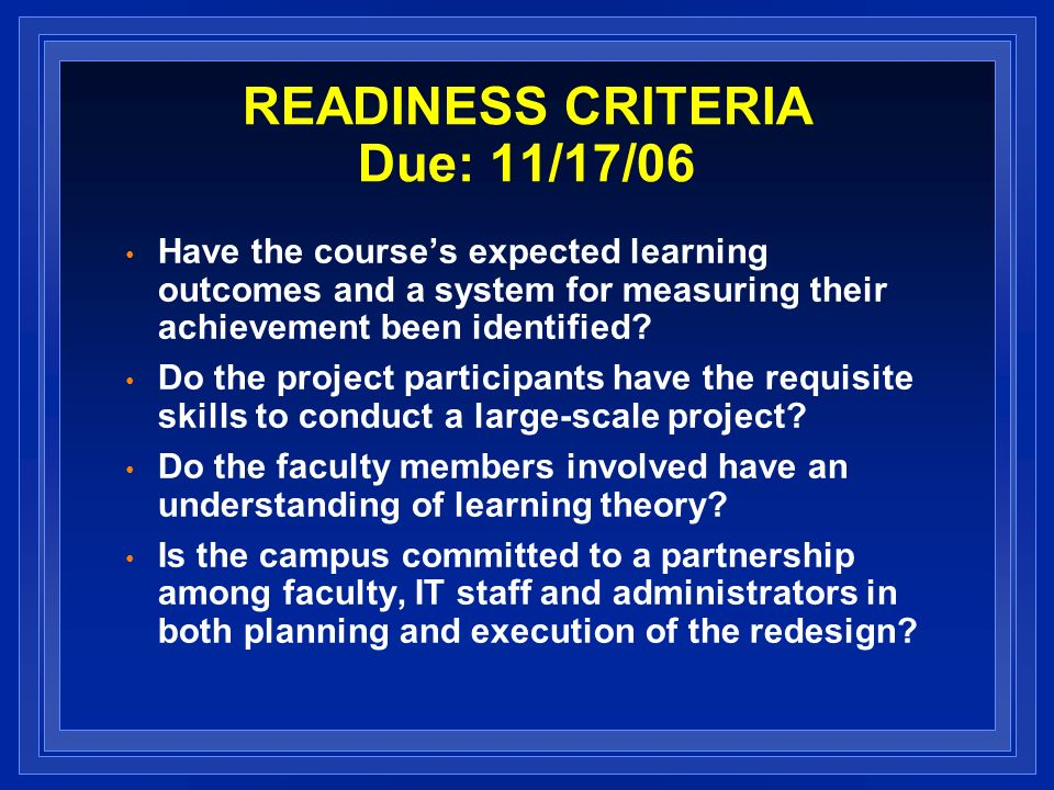 READINESS CRITERIA Due: 11/17/06 Have the courses expected learning outcomes and a system for measuring their achievement been identified.