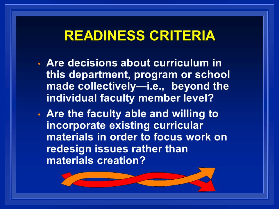 READINESS CRITERIA Are decisions about curriculum in this department, program or school made collectivelyi.e., beyond the individual faculty member level.