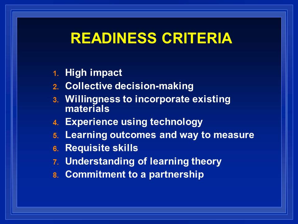 READINESS CRITERIA 1. High impact 2. Collective decision-making 3.